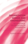 Organization Design and Engineering: Co-existence, Co-operation or Integration