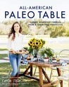 All-American Paleo Table: 125 Grain- Gluten- and Refined Sugar-Free Recipes for America's Favorite Dishes