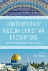 Contemporary Muslim-Christian Encounters: Developments, Diversity and Dialogues