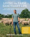 Living the Farm Sanctuary Life: How to Eat Healthier, Live Longer, and Feel Better Every Day by Bringing Home the Happiest Place on Earth