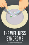 The Wellness Syndrome by Carl Cederstrom