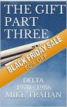 The Gift Part Three:: The Delta Years 1970 - 1986
