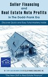 Seller Financing and Real Estate Note Profits in the Dodd-Frank Era: By Seller Finance Consultants Inc.