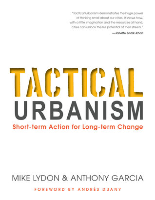 Tactical Urbanism: Short-term Action for Long-term Change