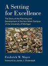 A Setting For Excellence: The Story of the Planning and Development of the Ann Arbor Campus of the University of Michigan