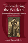 Embroidering the Scarlet A: Unwed Mothers and Illegitimate Children in American Fiction and Film