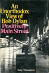 Positively Main Street: An Unorthodox View of Bob Dylan