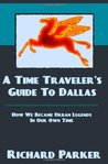 A Time Traveler's Guide To Dallas: How We Became Urban Legends In Our Own Time