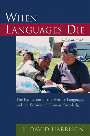 When Languages Die by K. David Harrison