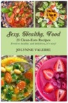 Sexy, Healthy, Food - 25 Clean-eats, Gluten-free Recipes
