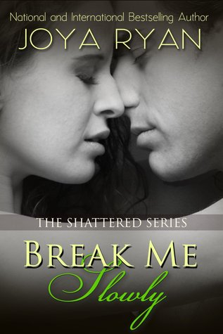 Break Me Slowly (Shattered, #1)