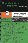 Destination Highways Washington : A Motorcycle Enthusiast's Guide to the Best 346 Roads in Washington State