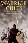Warrior Cults: A History of Magical, Mystical and Murderous Organizations