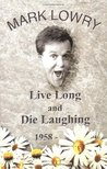Live Long & Die Laughing by Mark Lowry