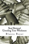 Soul Retrieval: Unveiling Your Wholeness