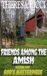Friends Among The Amish - Volume 5 - God's Masterpiece