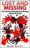 Lost and Missing: True Stories of People Gone Missing and Never Found (Murder, Scandals and Mayhem Book 5)