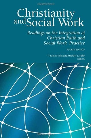Christianity and Social Work: Readings in the Integration of Christian Faith and Social Work Practice - Fourth Edition