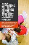 Supporting College and University Students with Invisible Disabilities: A Guide for Faculty and Staff Working with Students with Autism, AD/HD, Language ... Disorders, Anxiety, and Mental Illness