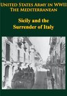 United States Army in WWII - The Mediterranean - Sicily and the Surrender of Italy [Illustrated Edition]