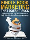 Kindle Book Marketing That Doesn't Suck: Strategies that Top Authors Use to Sell Non-Fiction eBooks on Amazon