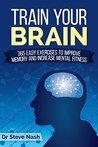 Train Your Brain: 365 Easy Exercises to Improve Memory and Increase Mental Fitness