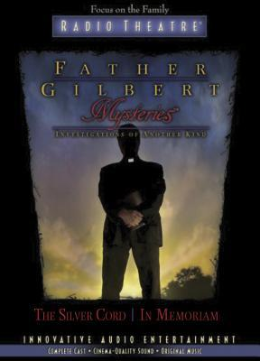 The Silver Cord / In Memorium (Father Gilbert Mysteries, Radio Theatre #8&9)