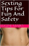Sexting Tips For Fun and Safety:Dummies Guide For How to Sext: How to Have Phone Sex in the 21st Century