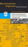 Destination Highways British Columbia: A Motorcycle Enthusiast's Guide to the Best 185 Roads in Southern Bc