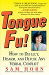 Tongue Fu!: How to Deflect, Disarm, and Defuse Any Verbal Conflict