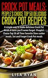 "Crock Pot Meals:Peoples Choice Top 50 Delicious Crock Pot Recipes: A simple a way to make delicious Crock Pot Meals. A taste you""ll never forget - People's choice Top All Time"