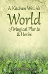 A Kitchen Witch's World of Magical Herbs & Plants by Rachel Patterson