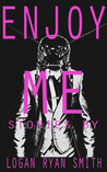 ENJOY ME by Logan Ryan Smith