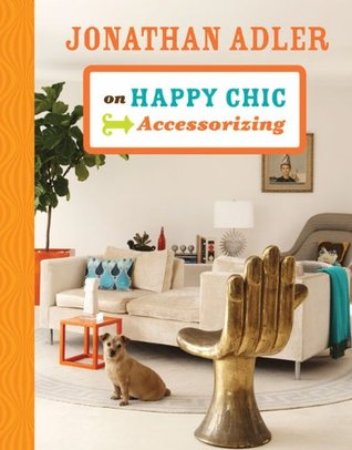 jonathan adler on happy chic accessorizing by jonathan adler reviews discussion bookclubs. Black Bedroom Furniture Sets. Home Design Ideas