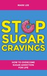 Stop Sugar Cravings: How to Overcome Sugar Addiction for Life (Sugar Addiction, Cure Sugar Addiction, Sugar Cravings)