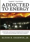 Addicted to Energy: A Venture Capitalist's Perspective on How to Save Our Economy and Our Climate