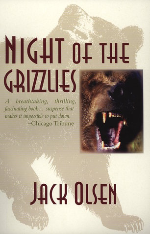 Night of the Grizzlies by Jack Olsen