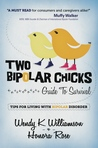 Two Bipolar Chicks Guide To Survival: Tips for Living with Bipolar Disorder