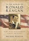 In the Words of Ronald Reagan: The Wit, Wisdom, and Eternal Optimism of America's 40th President