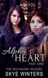 Alpha's Heart: Part One (The Boundary Woods Book 1)