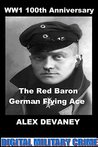 The Red Baron: WW1 German Flying Ace.(Manfred von Richthofen:80 Air Combat Victories).: (Rapid Reads: Under 1 hour). (Digital Military History: WW1 Series. Book 5)