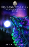 The Reluctant Alpha by A.K. Michaels