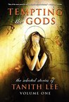 Tempting the Gods: The Selected Stories of Tanith Lee, Volume One