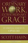 Ordinary Work, Extraordinary Grace: My Spiritual Journey in Opus Dei