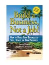 Build a Business, Not a Job!: How to Build Your Business to Sell, Scale, or Own Passively