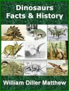 Dinosaurs (Illustrated) Facts and History & Annotated Biography of William Diller Matthew (Dinosaurs Children Book Book 1)