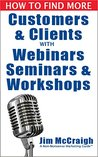 How to Find More Customers and Clients with Webinars, Seminars and Workshops