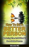 How to Be a Better Person: Mastering the Art of How to Be a Better Person