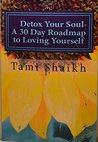 Detox Your Soul: A 30 Day Road Map to Loving Yourself