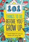 101 Things to Do Before You Grow Up: 101 fantastically essential things for every kid to know and do!